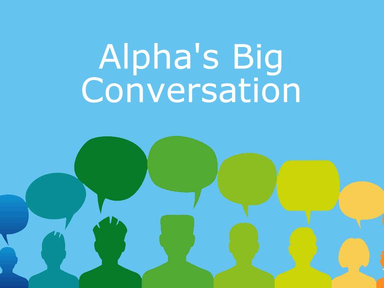 Alpha's Big Conversation